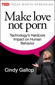 Make Love Not Porn: Technology's hardcore impact on human behavior